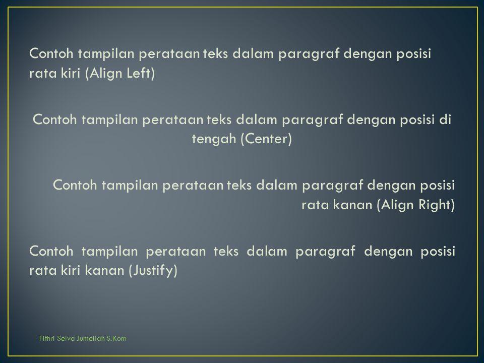 Fithri Selva Jumeilah S.Kom Contoh tampilan perataan teks dalam paragraf dengan posisi rata kiri (Align Left) Contoh tampilan perataan teks dalam para