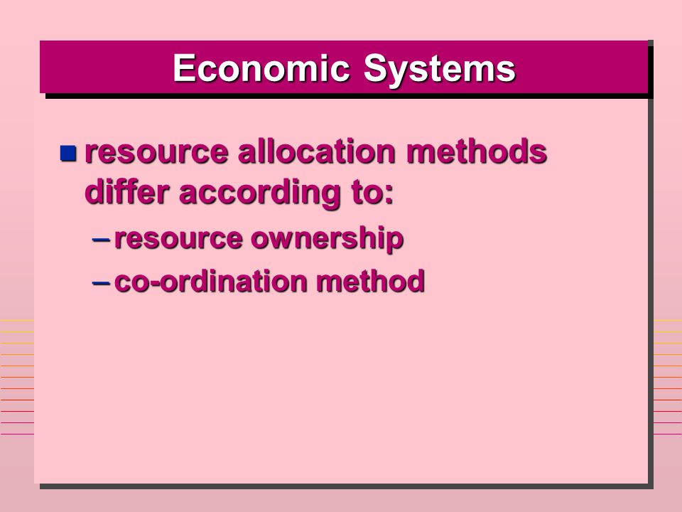Economic Systems n resource allocation methods differ according to: –resource ownership –co-ordination method