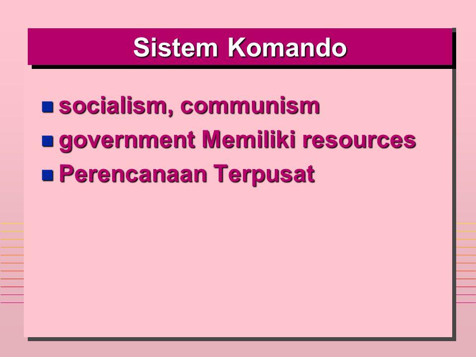 Sistem Komando n socialism, communism n government Memiliki resources n Perencanaan Terpusat