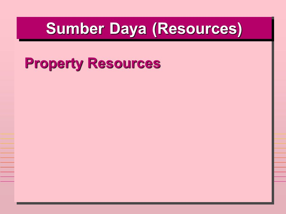 Sumber Daya (Resources) Property Resources n Tanah (Land)