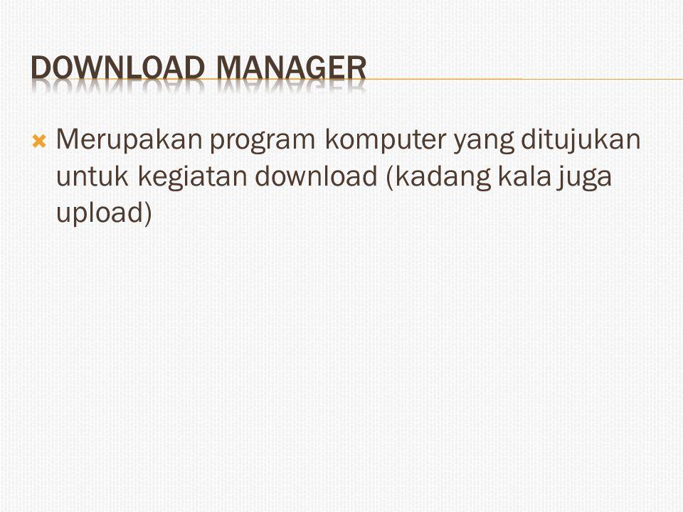  Merupakan program komputer yang ditujukan untuk kegiatan download (kadang kala juga upload)