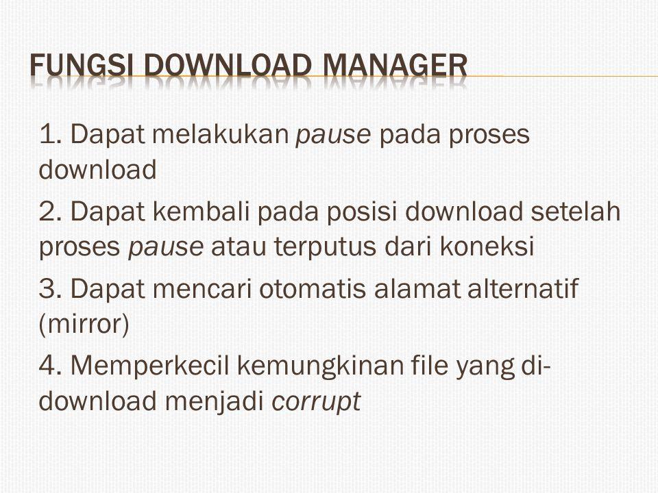 1. Dapat melakukan pause pada proses download 2. Dapat kembali pada posisi download setelah proses pause atau terputus dari koneksi 3. Dapat mencari o