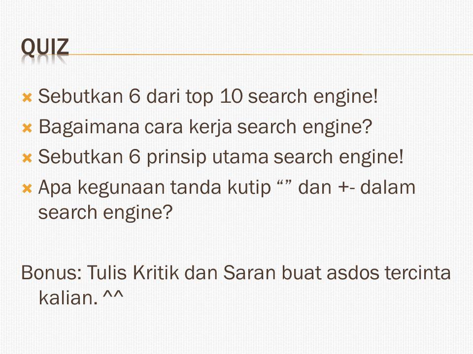 """ Sebutkan 6 dari top 10 search engine!  Bagaimana cara kerja search engine?  Sebutkan 6 prinsip utama search engine!  Apa kegunaan tanda kutip """""""""""