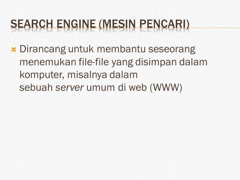  Dirancang untuk membantu seseorang menemukan file-file yang disimpan dalam komputer, misalnya dalam sebuah server umum di web (WWW)