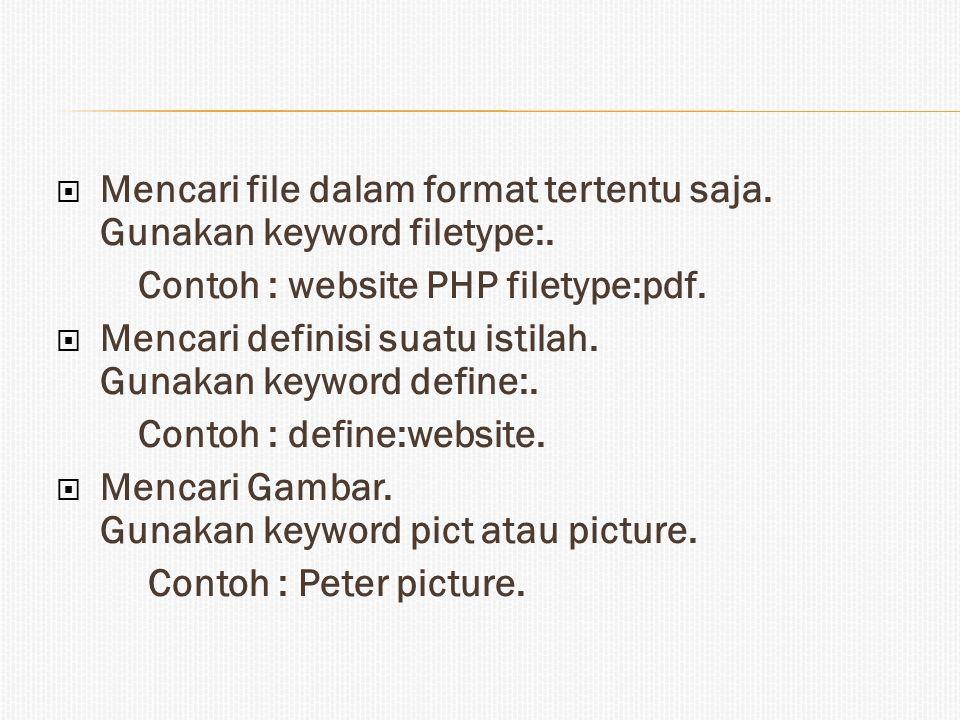  Mencari file dalam format tertentu saja. Gunakan keyword filetype:. Contoh : website PHP filetype:pdf.  Mencari definisi suatu istilah. Gunakan key