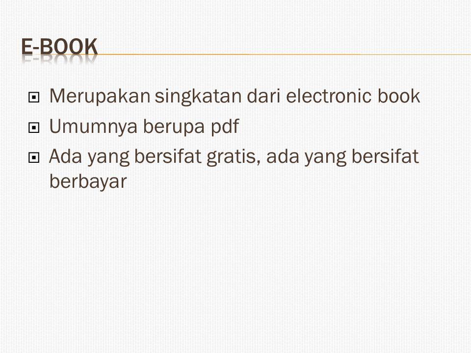  Merupakan singkatan dari electronic book  Umumnya berupa pdf  Ada yang bersifat gratis, ada yang bersifat berbayar