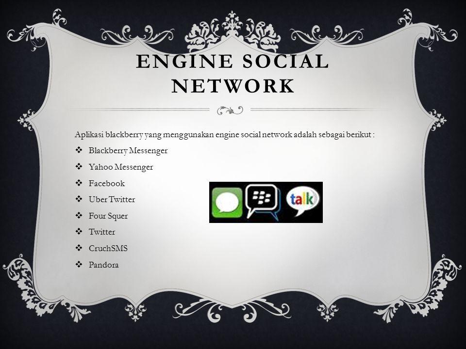 ENGINE SOCIAL NETWORK Aplikasi blackberry yang menggunakan engine social network adalah sebagai berikut :  Blackberry Messenger  Yahoo Messenger  F