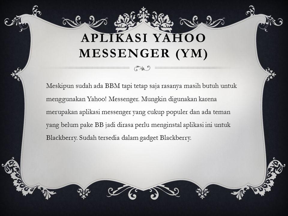 APLIKASI YAHOO MESSENGER (YM) Meskipun sudah ada BBM tapi tetap saja rasanya masih butuh untuk menggunakan Yahoo! Messenger. Mungkin digunakan karena