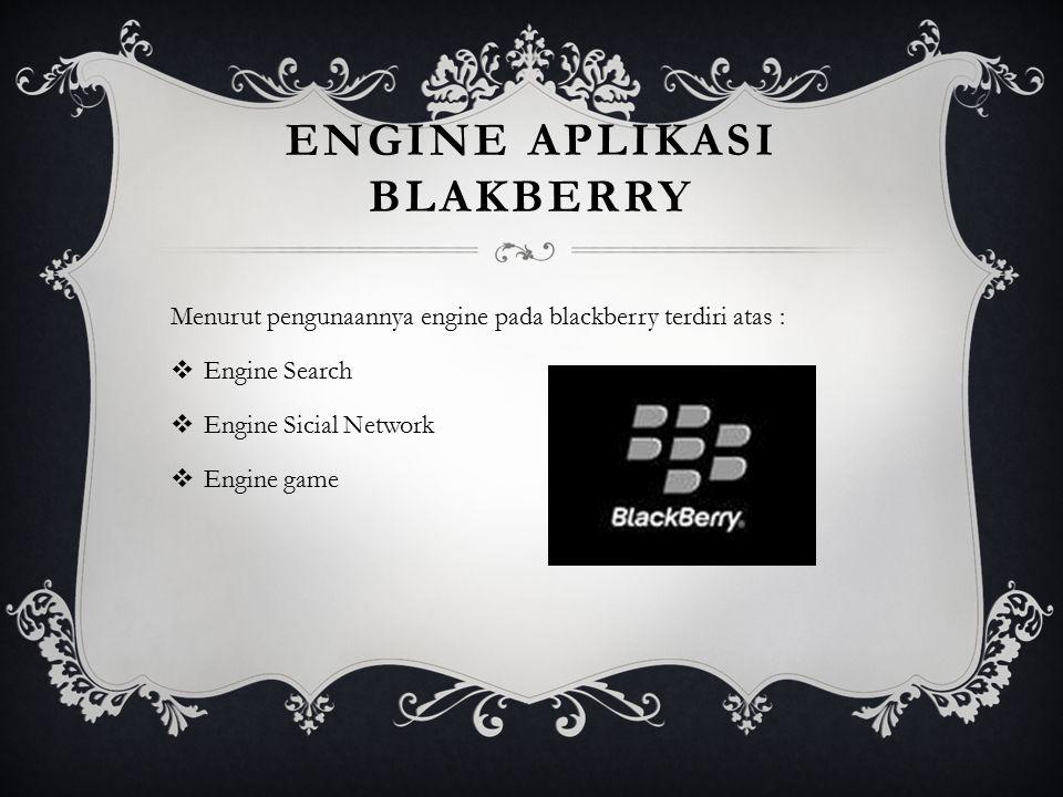 ENGINE SEARCH Aplikasi blackberry yang menggunakan engine search adalah sebagai berikut :  Google  Bing  Wikipedia  Dictionary.com