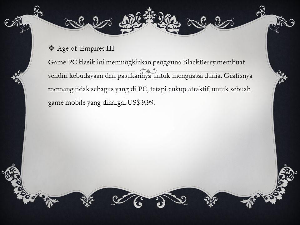  Age of Empires III Game PC klasik ini memungkinkan pengguna BlackBerry membuat sendiri kebudayaan dan pasukannya untuk menguasai dunia. Grafisnya me
