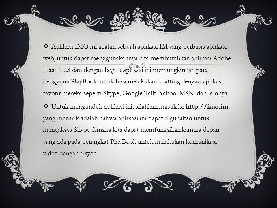  Aplikasi IMO ini adalah sebuah aplikasi IM yang berbasis aplikasi web, untuk dapat menggunakannya kita membutuhkan aplikasi Adobe Flash 10.3 dan den