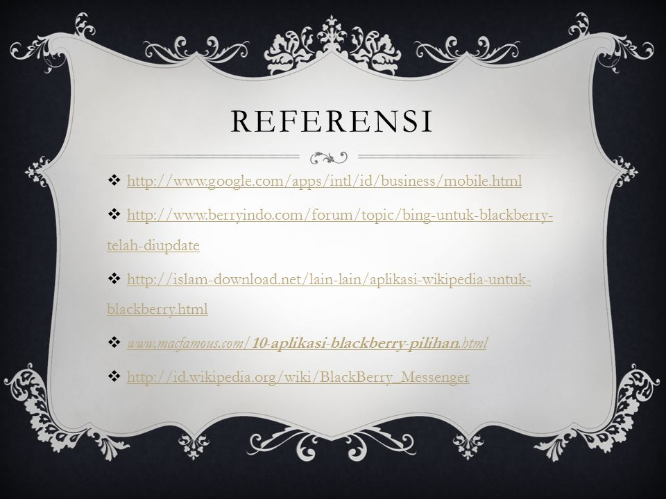 REFERENSI  http://www.google.com/apps/intl/id/business/mobile.html http://www.google.com/apps/intl/id/business/mobile.html  http://www.berryindo.com