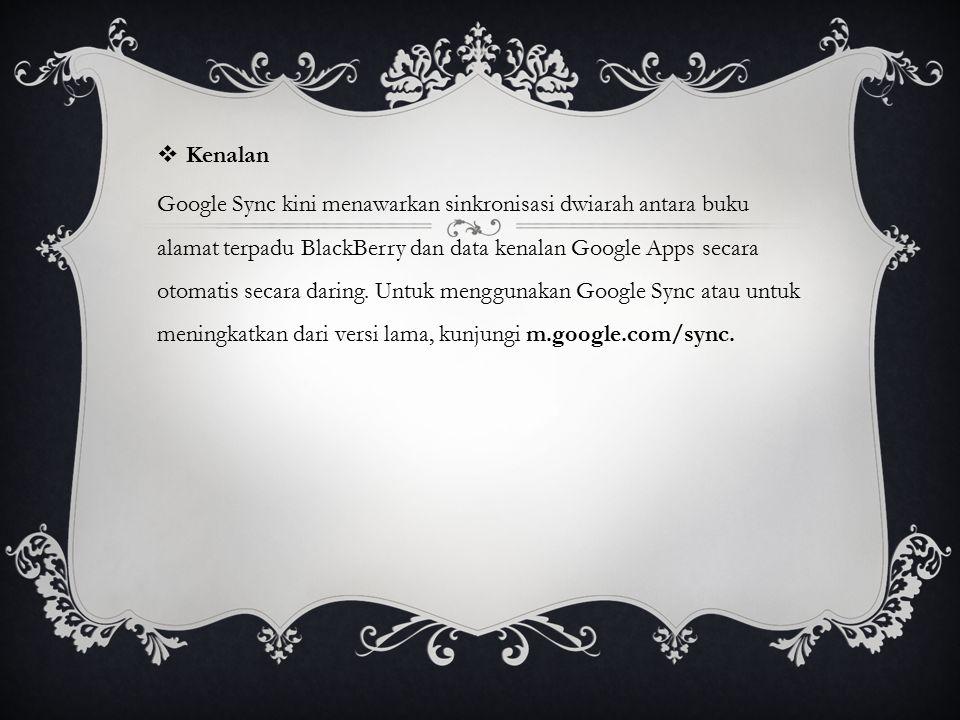  Google Talk Terdapat aplikasi Google Talk yang mudah digunakan dan memungkinkan untuk melihat siapa saja yang sedang daring dan mengirim pesan seketika ke kenalan dari perangkat BlackBerry.