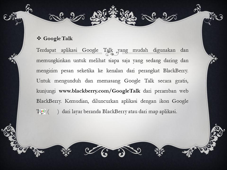  Google Talk Terdapat aplikasi Google Talk yang mudah digunakan dan memungkinkan untuk melihat siapa saja yang sedang daring dan mengirim pesan seket