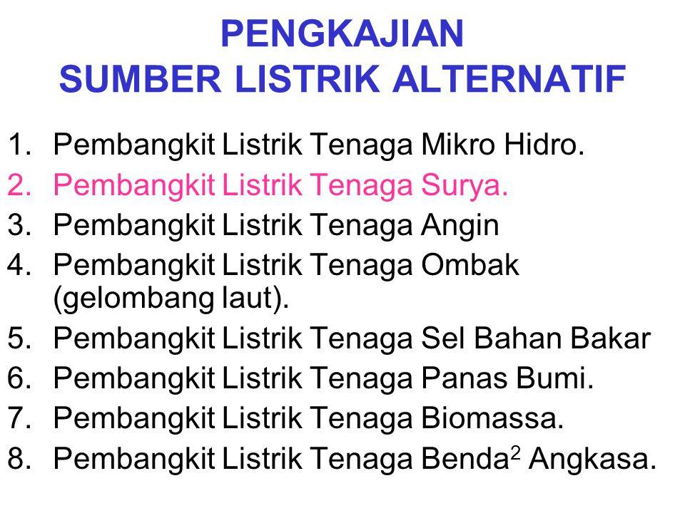 PENGKAJIAN SUMBER LISTRIK ALTERNATIF 1.Pembangkit Listrik Tenaga Mikro Hidro. 2.Pembangkit Listrik Tenaga Surya. 3.Pembangkit Listrik Tenaga Angin 4.P