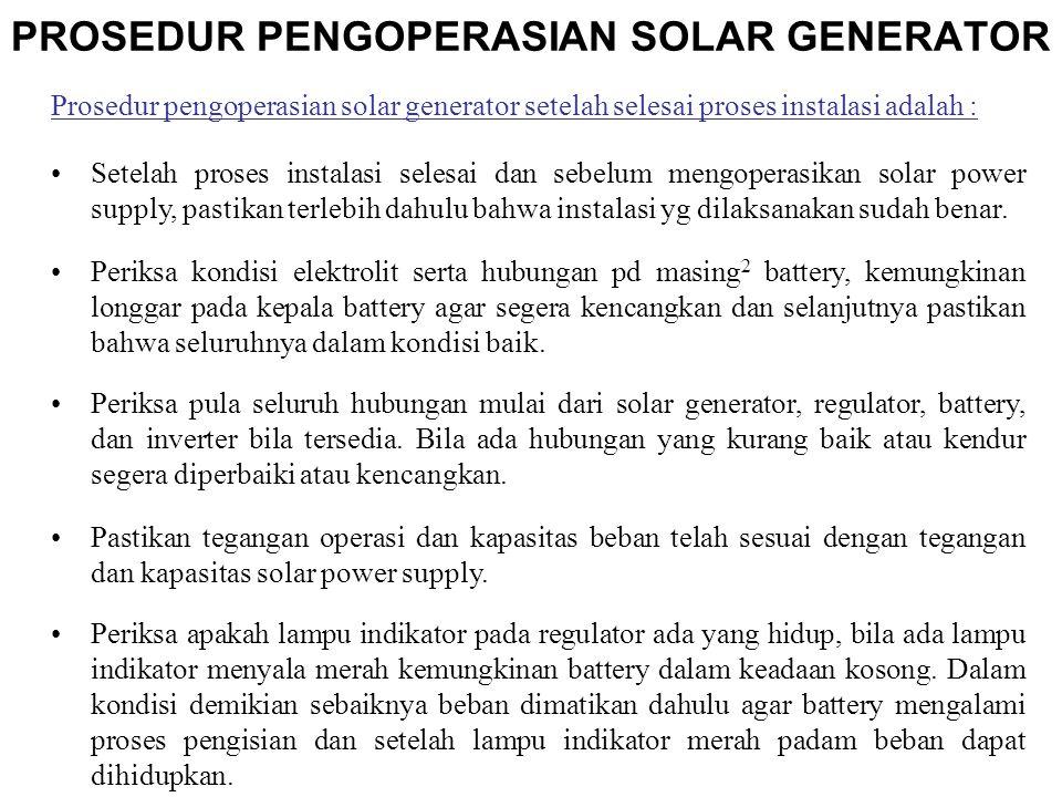 Prosedur pengoperasian solar generator setelah selesai proses instalasi adalah : Setelah proses instalasi selesai dan sebelum mengoperasikan solar power supply, pastikan terlebih dahulu bahwa instalasi yg dilaksanakan sudah benar.