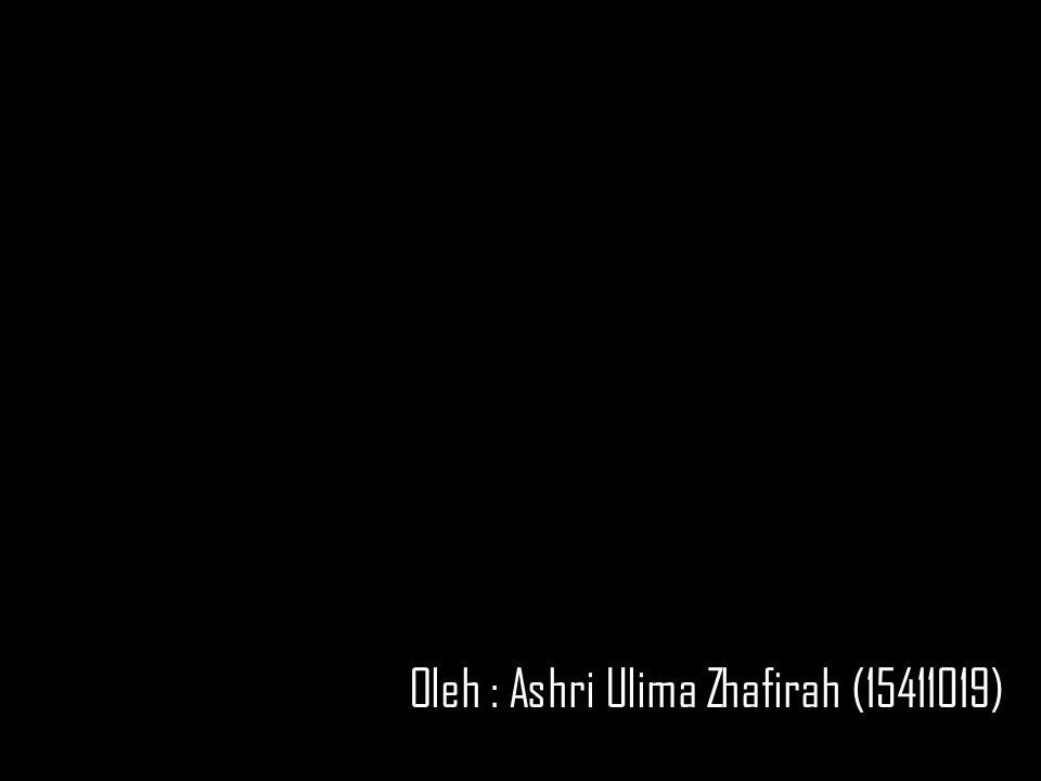 Oleh : Ashri Ulima Zhafirah (15411019)
