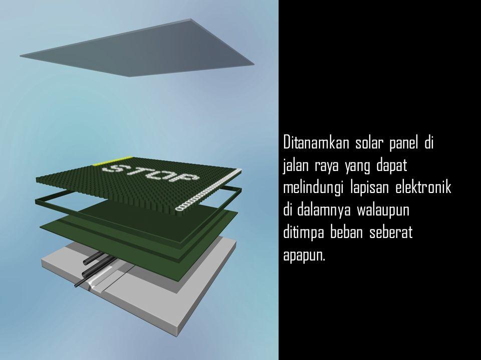 Ditanamkan solar panel di jalan raya yang dapat melindungi lapisan elektronik di dalamnya walaupun ditimpa beban seberat apapun.
