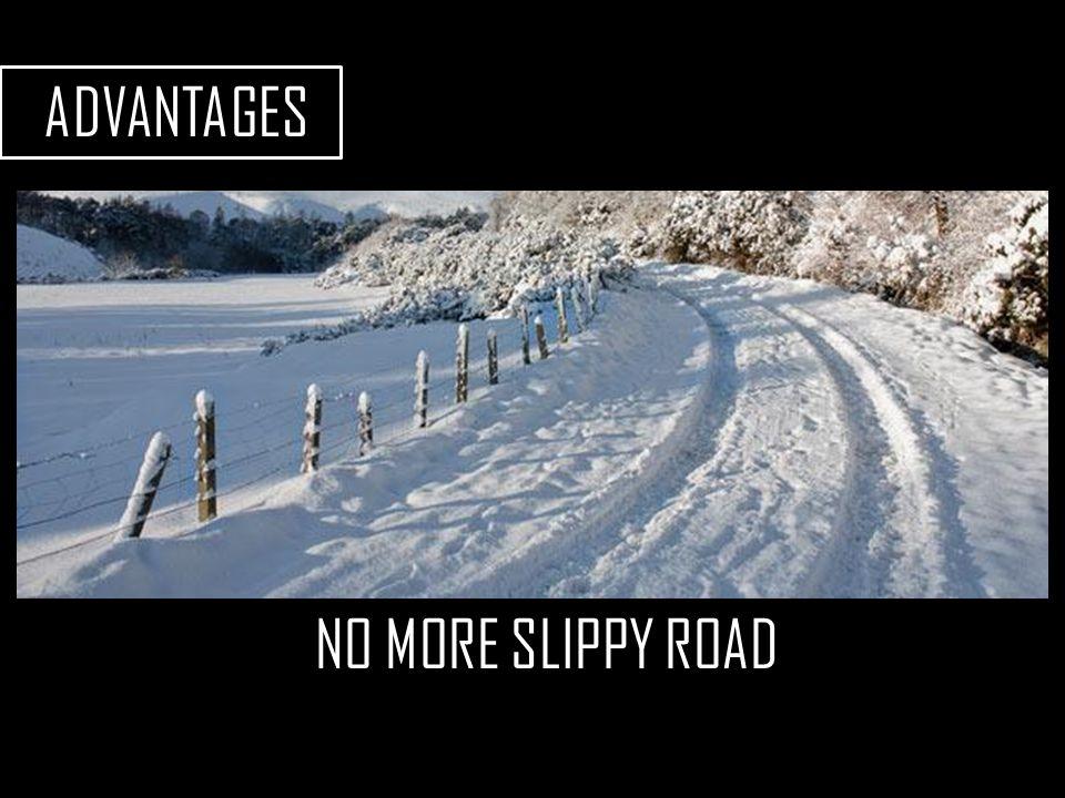 ADVANTAGES NO MORE SLIPPY ROAD