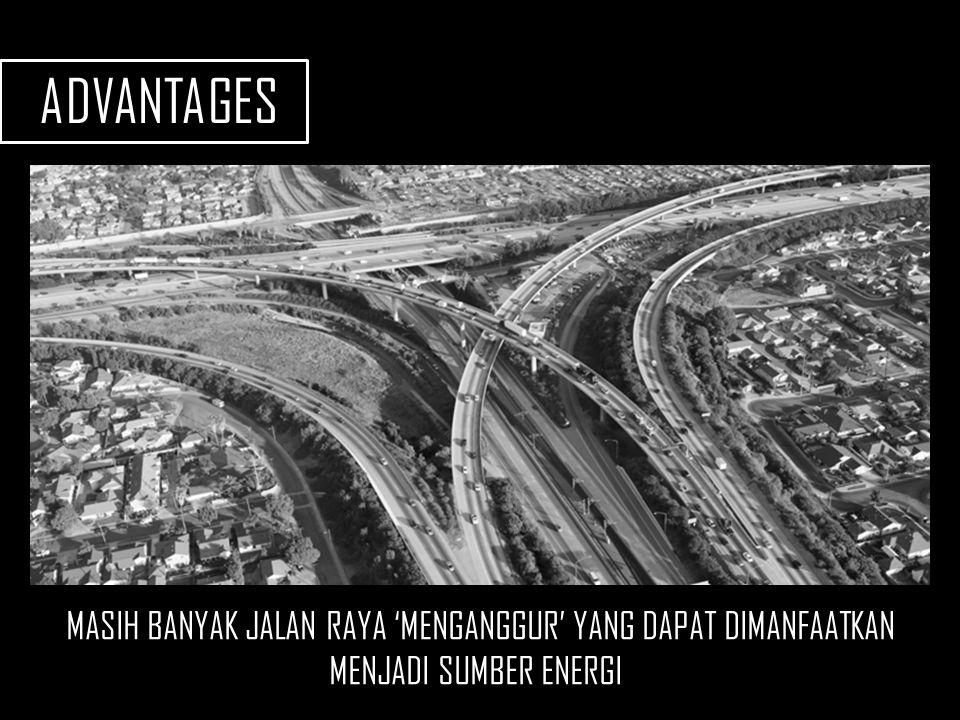 ADVANTAGES MASIH BANYAK JALAN RAYA 'MENGANGGUR' YANG DAPAT DIMANFAATKAN MENJADI SUMBER ENERGI