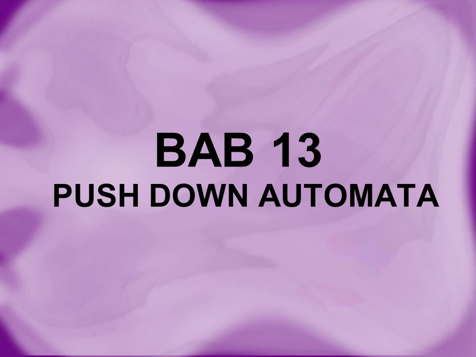 BAB 13 PUSH DOWN AUTOMATA