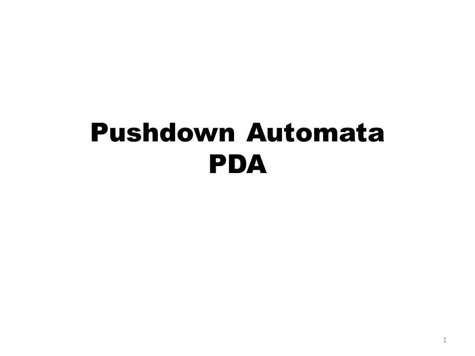 1 Pushdown Automata PDA