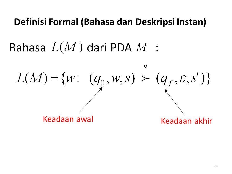 88 Definisi Formal (Bahasa dan Deskripsi Instan) Bahasa dari PDA : Keadaan awal Keadaan akhir