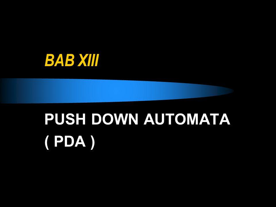 BAB XIII PUSH DOWN AUTOMATA ( PDA )