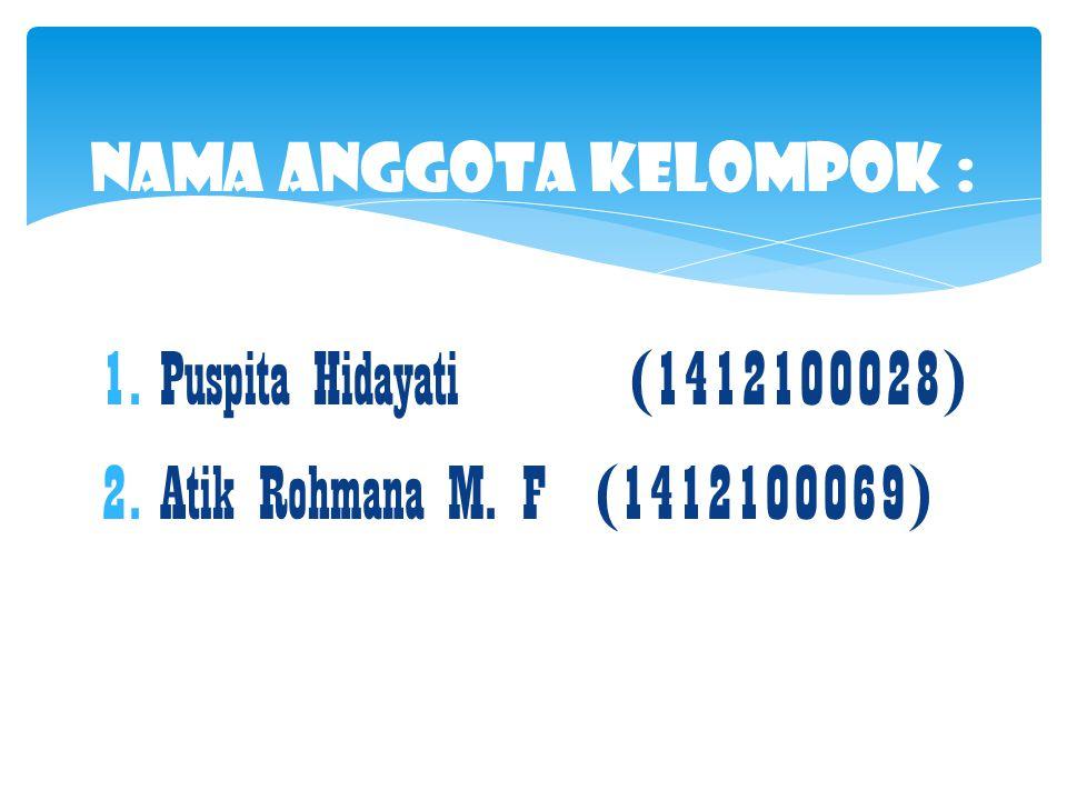 1.Puspita Hidayati (1412100028) 2.Atik Rohmana M. F (1412100069) Nama Anggota Kelompok :