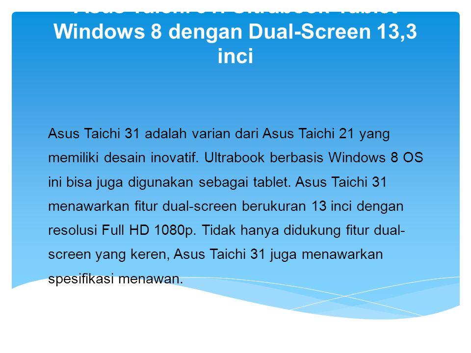 Asus Taichi 31: Ultrabook-Tablet Windows 8 dengan Dual-Screen 13,3 inci Asus Taichi 31 adalah varian dari Asus Taichi 21 yang memiliki desain inovatif