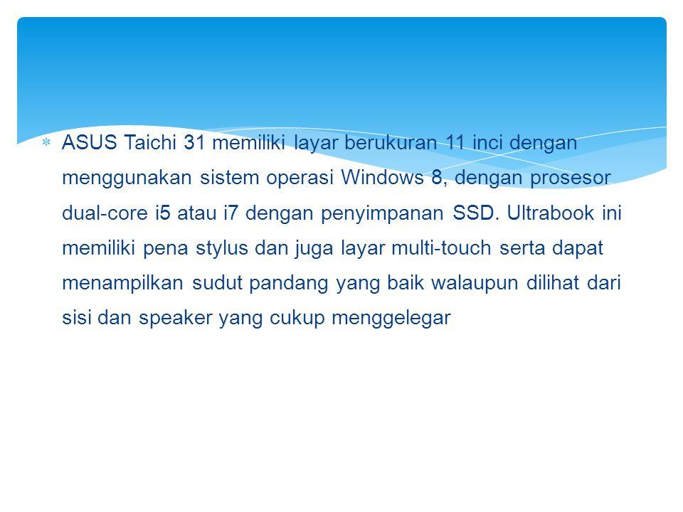  ASUS Taichi 31 memiliki layar berukuran 11 inci dengan menggunakan sistem operasi Windows 8, dengan prosesor dual-core i5 atau i7 dengan penyimpanan
