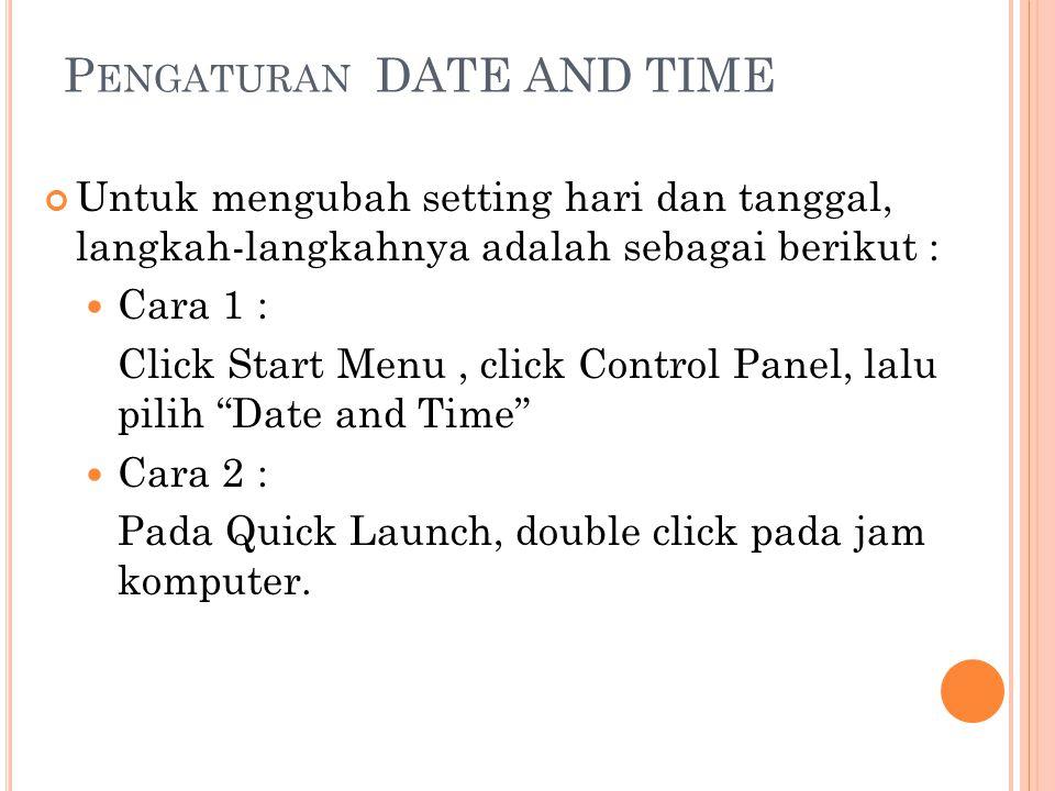 P ENGATURAN DATE AND TIME Untuk mengubah setting hari dan tanggal, langkah-langkahnya adalah sebagai berikut : Cara 1 : Click Start Menu, click Contro