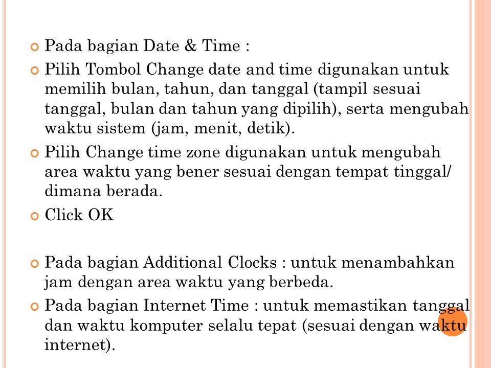 Pada bagian Date & Time : Pilih Tombol Change date and time digunakan untuk memilih bulan, tahun, dan tanggal (tampil sesuai tanggal, bulan dan tahun