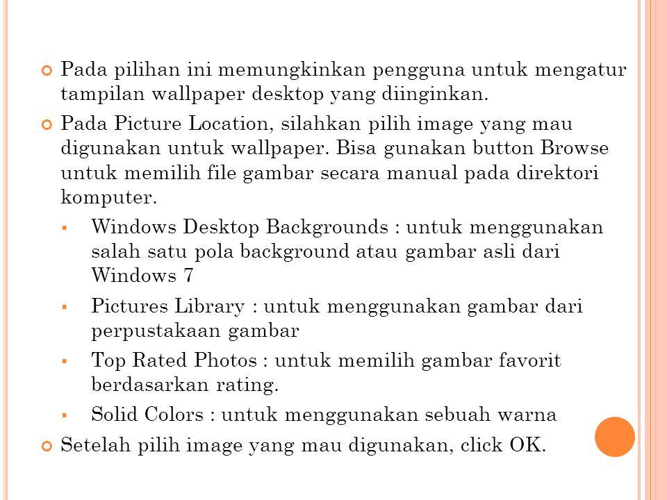 Pada pilihan ini memungkinkan pengguna untuk mengatur tampilan wallpaper desktop yang diinginkan. Pada Picture Location, silahkan pilih image yang mau