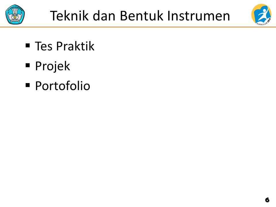 Teknik dan Bentuk Instrumen  Tes Praktik  Projek  Portofolio 6