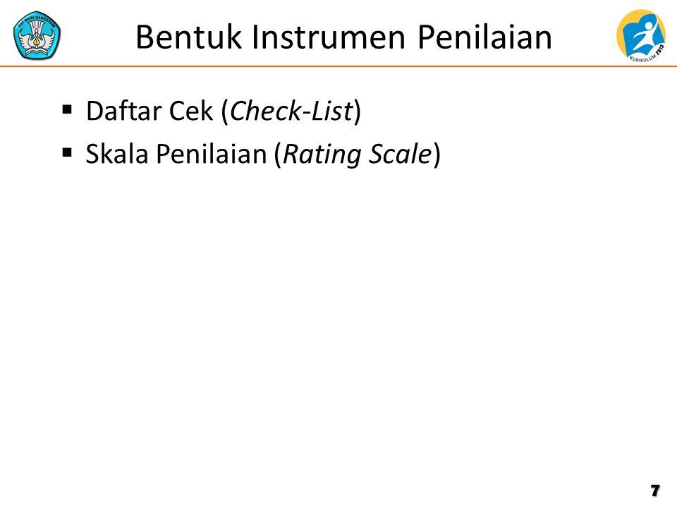 Bentuk Instrumen Penilaian  Daftar Cek (Check-List)  Skala Penilaian (Rating Scale) 7