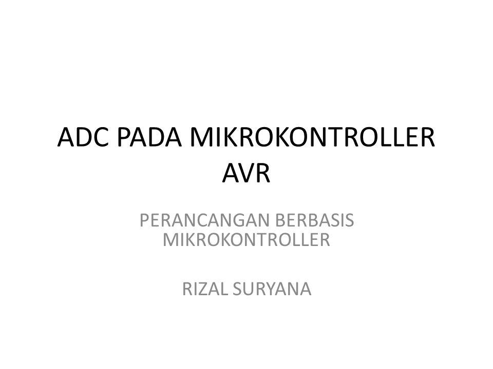 ADC PADA MIKROKONTROLLER AVR PERANCANGAN BERBASIS MIKROKONTROLLER RIZAL SURYANA