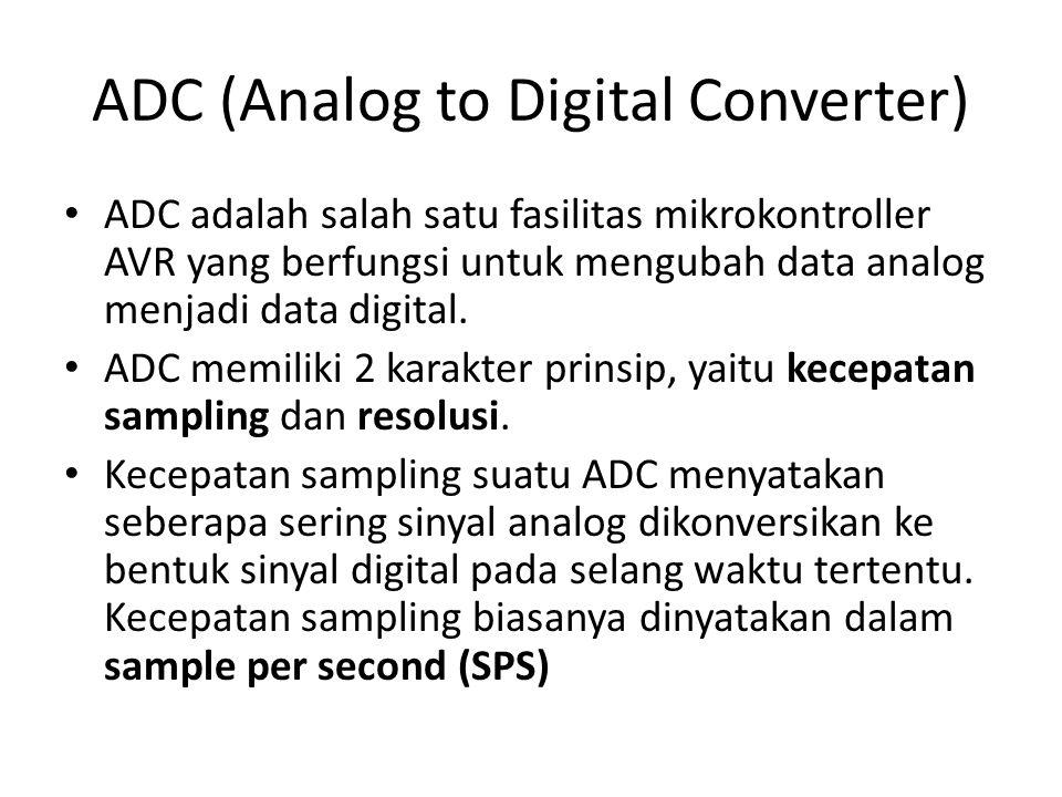 ADC (Analog to Digital Converter) ADC adalah salah satu fasilitas mikrokontroller AVR yang berfungsi untuk mengubah data analog menjadi data digital.