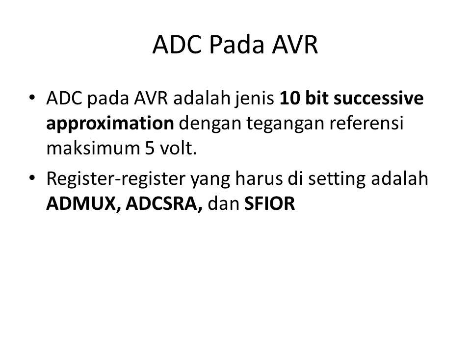 ADC Pada AVR ADC pada AVR adalah jenis 10 bit successive approximation dengan tegangan referensi maksimum 5 volt. Register-register yang harus di sett
