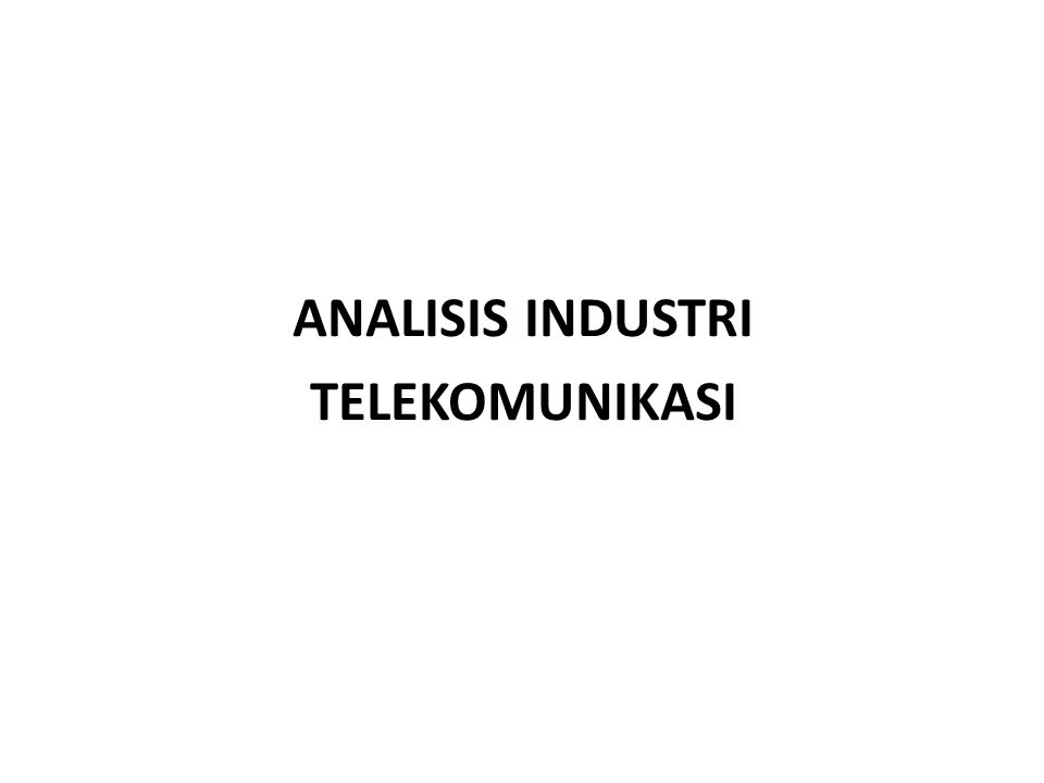 ANALISIS INDUSTRI TELEKOMUNIKASI
