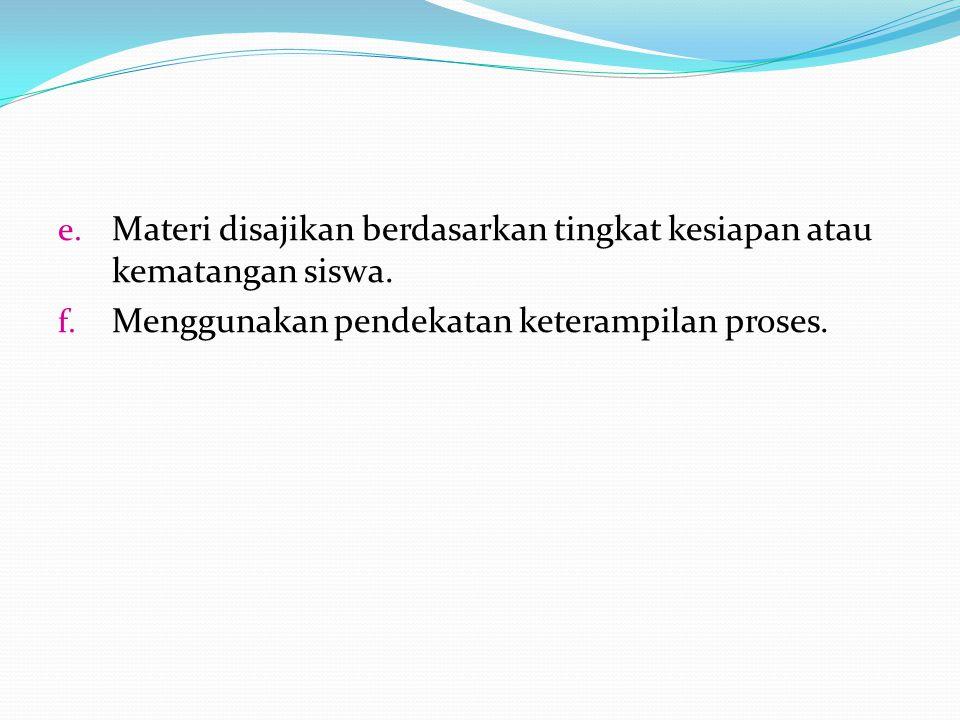 e.Materi disajikan berdasarkan tingkat kesiapan atau kematangan siswa.