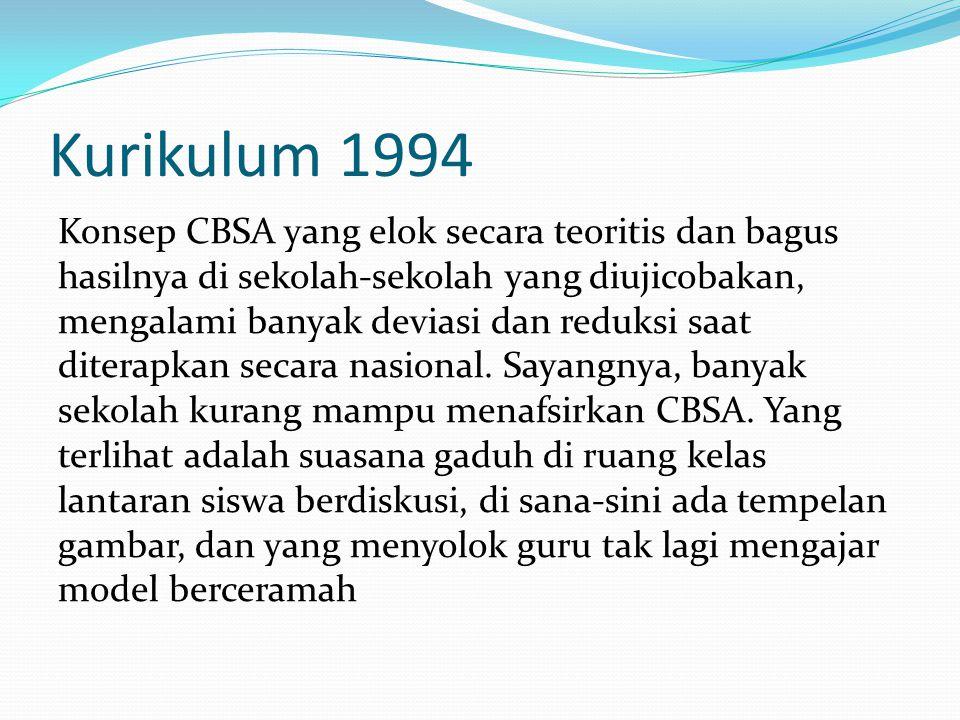 Kurikulum 1994 Konsep CBSA yang elok secara teoritis dan bagus hasilnya di sekolah-sekolah yang diujicobakan, mengalami banyak deviasi dan reduksi saat diterapkan secara nasional.