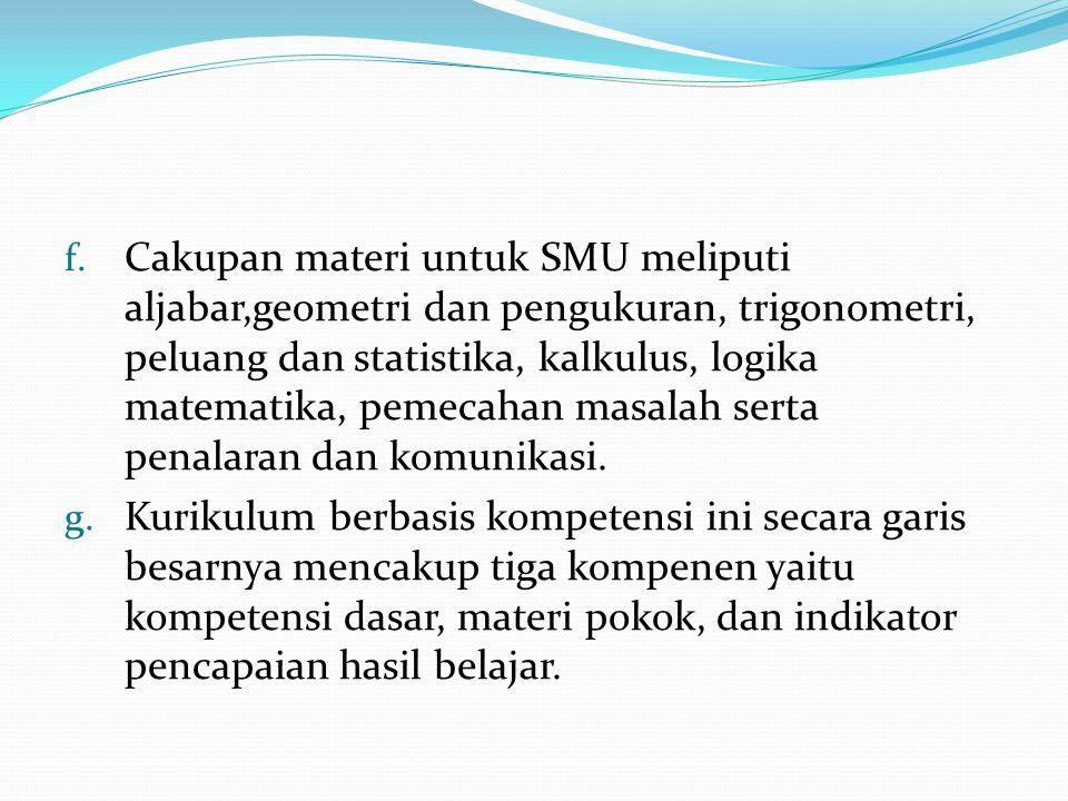f. Cakupan materi untuk SMU meliputi aljabar,geometri dan pengukuran, trigonometri, peluang dan statistika, kalkulus, logika matematika, pemecahan mas