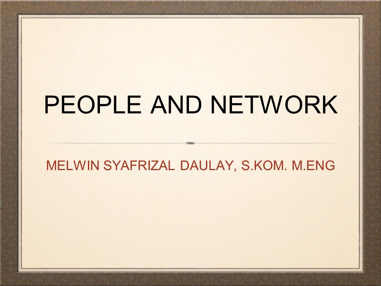 PEOPLE AND NETWORK MELWIN SYAFRIZAL DAULAY, S.KOM. M.ENG