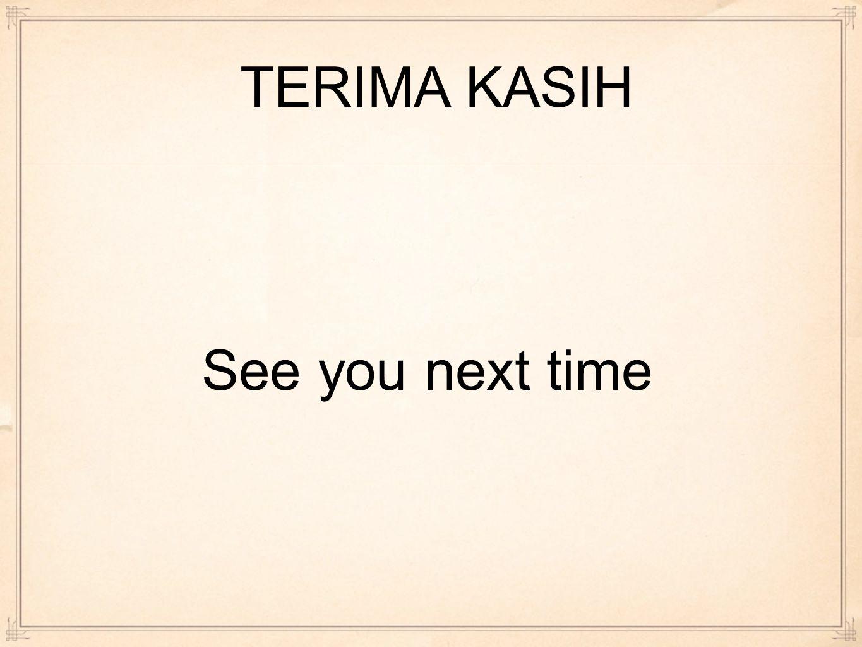 See you next time TERIMA KASIH