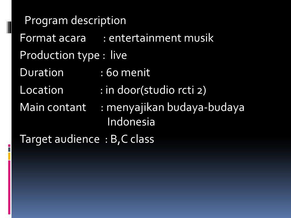 Program description Format acara : entertainment musik Production type : live Duration : 60 menit Location : in door(studio rcti 2) Main contant : men