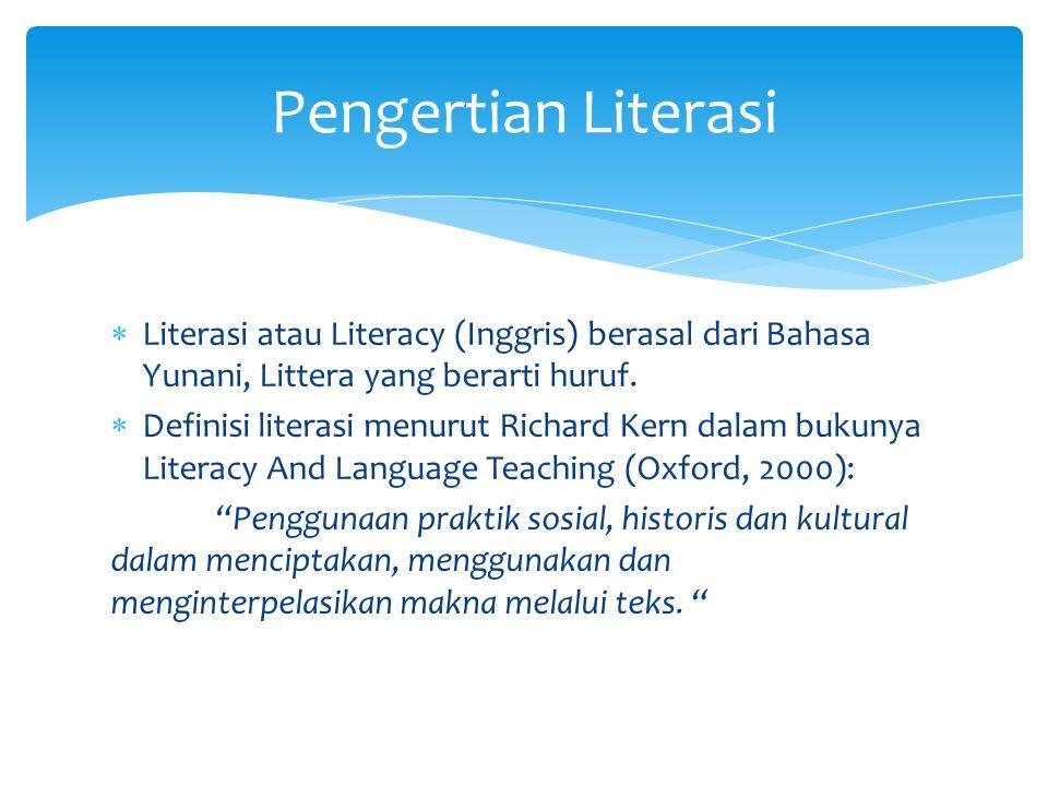  Literasi atau Literacy (Inggris) berasal dari Bahasa Yunani, Littera yang berarti huruf.  Definisi literasi menurut Richard Kern dalam bukunya Lite