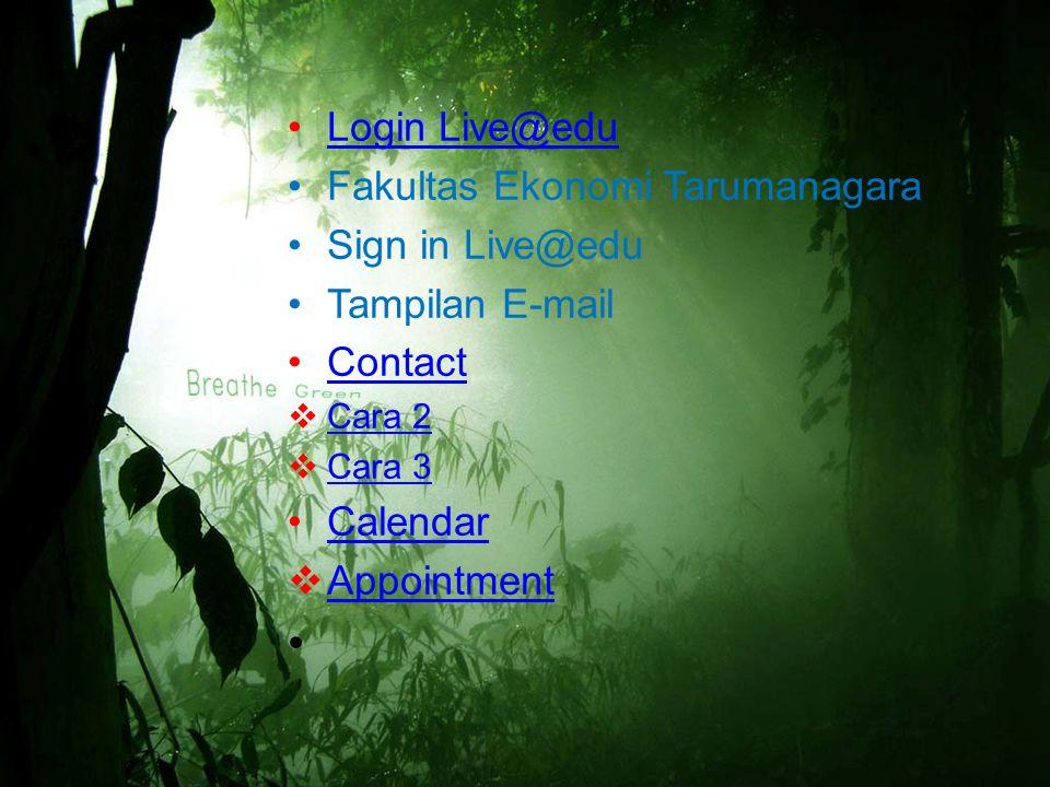 Login Live@edu Fakultas Ekonomi Tarumanagara Sign in Live@edu Tampilan E-mail Contact  Cara 2 Cara 2  Cara 3 Cara 3 Calendar  Appointment Appointment