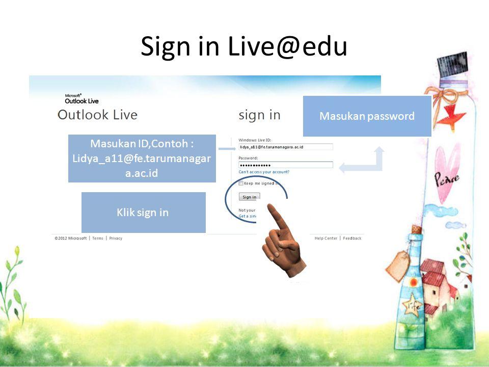 Sign in Live@edu Masukan ID,Contoh : Lidya_a11@fe.tarumanagar a.ac.id Masukan password Klik sign in
