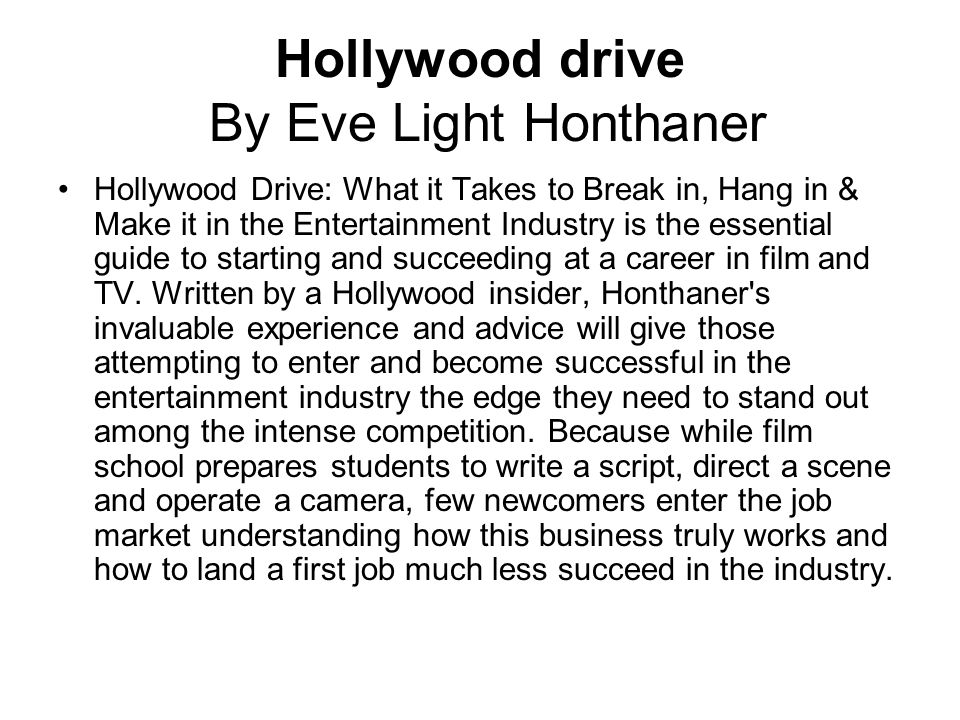 Hollywood drive By Eve Light Honthaner Hollywood Drive: What it Takes to Break in, Hang in & Make it in the Entertainment Industry is the essential gu